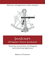JavaScript: Optimizing Native JavaScript Front Cover