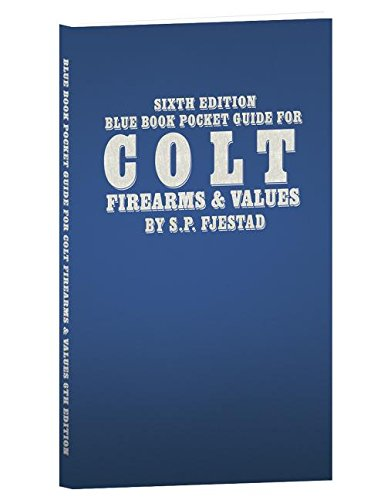 Sixth Edition Blue Book Pocket Guide for Colt Firearms & (Colt Pocket)