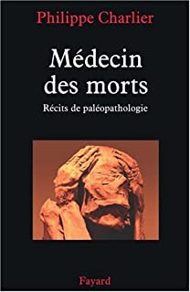 Médecin des morts : récits de paléopathologie, Charlier, Philippe