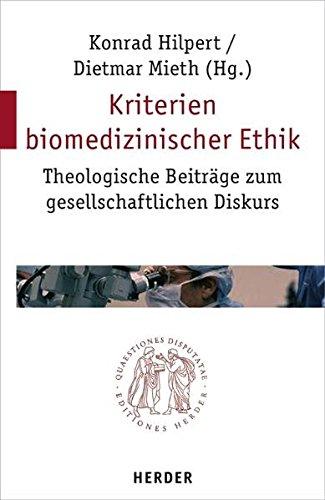 Kriterien biomedizinischer Ethik: Theologische Beiträge zum gesellschaftlichen Diskurs (Quaestiones disputatae)