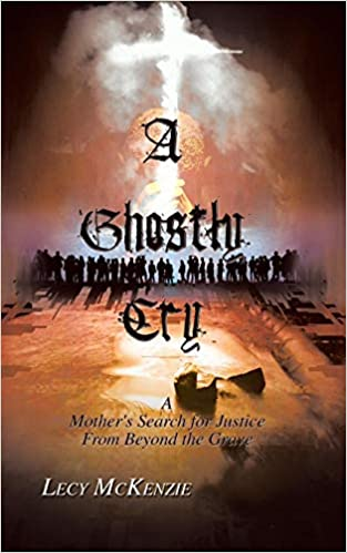 A Ghostly Cry : A Mothers Search for Justice From Beyond the Grave