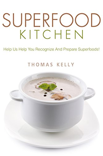 Superfood Kitchen: Help Us Help You Recognize And Prepare Superfoods!