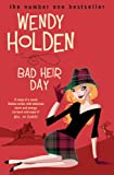 Front cover for the book Bad Heir Day by Wendy Holden