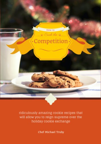 Crush Chocolate Wine - How to Crush the Competition: ridiculously amazing cookie recipes that will allow you to reign supreme over the holiday cookie exchange