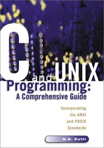 C and Unix Programming: A Comprehensive Guide by N. S. Kutti (2002-02-01)