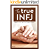The True INFJ (The True Guides to the Personality Types)