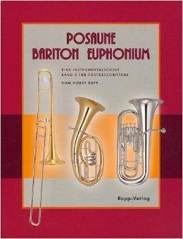 Posaune - Bariton - Euphonium: Eine Instrumentalschule für Fortgeschrittene. Band 2. Posaune, Bariton (Bass-Schlüssel) oder Euphonium (Bass-Schlüssel). von Horst Rapp ( 8. März 2012 )
