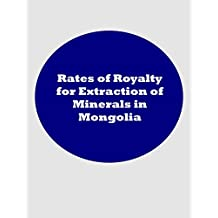 Rates of Royalty for Extraction of Minerals in Mongolia