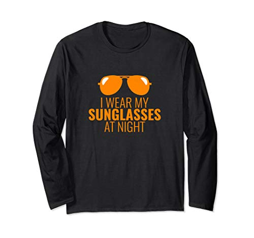 Cool I Wear My Sunglasses At Night Long Sleeve ()