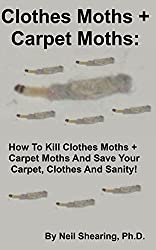 Clothes Moths + Carpet Moths: How To Kill Clothes Moths + Carpet Moths And Save Your Carpet, Clothes And Sanity! (English Edition)