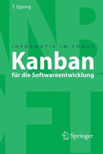 Kanban für die Softwareentwicklung (Informatik im Fokus) (German Edition) by Springer