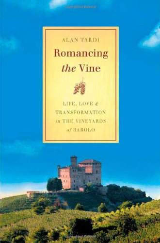 Romancing the Vine: Life, Love, and Transformation in the Vineyards of Barolo pdf epub