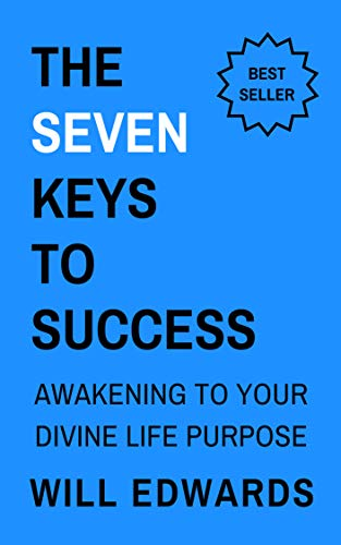 The 7 Keys to Success: Awakening to Your Divine Life Purpose