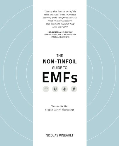 The Non-Tinfoil Guide to EMFs: How to Fix Our Stupid Use of Technology by CreateSpace Independent Publishing Platform