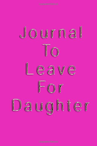 Journal To Leave For Daughter: 6 x 9, 108 Lined Pages (diary, notebook, journal)