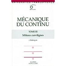 Mecanique du Continu Tome 3 Milieux Curvilignes