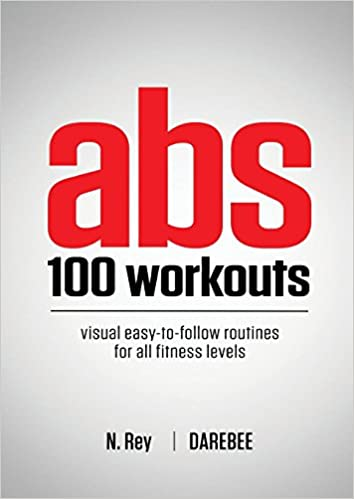 ABS 100 Workouts Visual Easy To Follow Exercise Routines For All Fitness Levels N Rey 9781844810093 Amazon Books