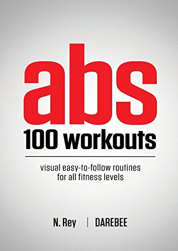 ABS 100 Workouts: Visual Easy-To-Follow ABS Exercise Routines for All Fitness Levels