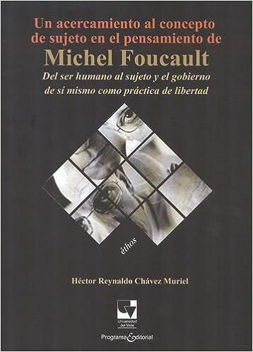 Un acercamiento al concepto de sujeto en el pensamiento Michel Foucault: Héctor Reynaldo CHÁVEZ MURIEL: 9789587650037: Amazon.com: Books
