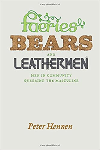 Faeries, Bears, and Leathermen: Men in Community Queering the Masculine: Amazon.co.uk: Peter Hennen: 9780226327280: Books