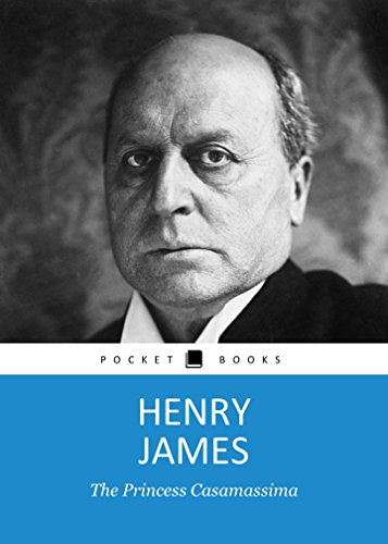 THE PRINCESS CASAMASSIMA by Henry James author of A Portrait of a Lady; The Bostonians; The Wings Of the Dove; The Golden Bowl; Daisy Miller; The Ambassadors