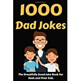 1000 Dad Jokes: The Dreadfully Good Joke Book for Dads and Their Kids