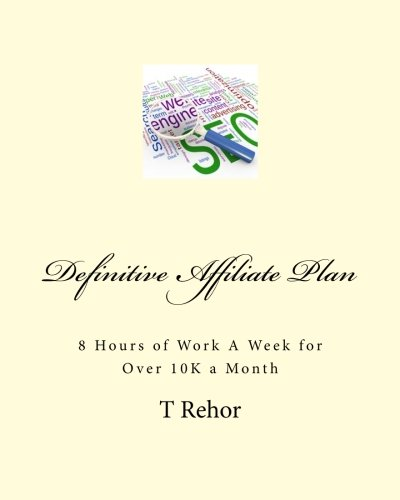 41rno9YlT6L - Definitive Affiliate Plan: 8 Hours of Work A Week for Over 10K a Month