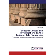 Effect of Limited Site Investigations on the Design of Pile Foundation: A Reliability Examination with Probabilistic Approach