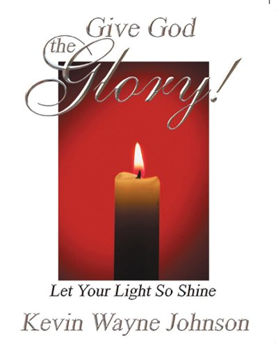 Give God the Glory! Let Your Light So Shine