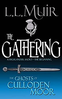 The Gathering: A Highlander Short & Series Introduction (The Ghosts of Culloden Moor Book 1) by [Muir, L.L., The Ghosts of Culloden Moor]