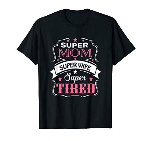 Super Mom Super Wife Super Tired Funny T-Shirt (Super Mom Super Wife Super Tired T Shirt)
