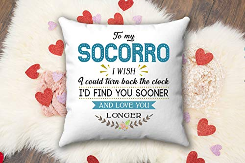 Valentines Day Gifts For Woman - To My Socorro I Wish I Could Turn Back The Clock I'd Find You Sooner And Love You Longer Gift Ideas birthday Anniversary Wedding - Pillow Case 18x18 Inches