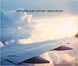 The Airplane Coffee Table Book Nick Boycott 9781367661288