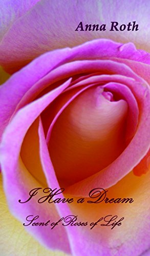 I Have a Dream: Scent of Roses of Life