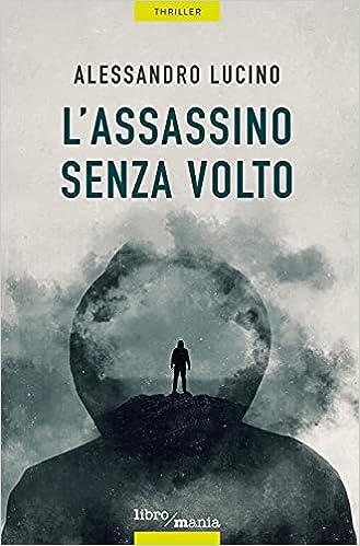 L'assassino senza volto : Lucino, Alessandro: Amazon.it: Libri