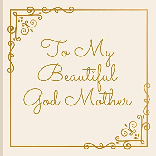 To My Beautiful God Mother: A Beautiful God Mother Gift Lined Journal With A Quote And A Page To Inscribe With A Message - Godmother Family Journal