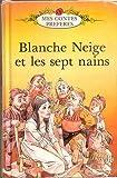 Blanche Neige Et Les Sept Nains  (Mes contes préférés)