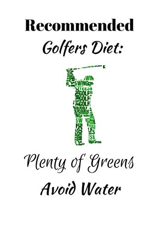 Recommended Golfers Diet: Plenty of Greens. Avoid Water.: Funny Novelty Golf Enthusiast Gift - Small Lined Notebook - (6