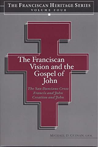 The Franciscan Vision and the Gospel of John (Heritage Series Volume Four) The San Damiano Crucifix, Francis and John, Creation and - Franciscans San Damiano