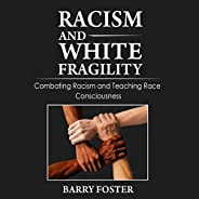 Racism and White Fragility: Combating Racism and Teaching Race Consciousness