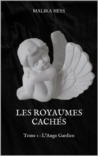 Les Royaumes Cachés: tome 1 : L'Ange Gardien (French Edition)