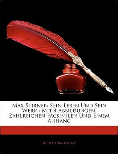 Max Stirner: Sein Leben Und Sein Werk : Mit 4 Abbildungen, Zahlreichen Facsimilen Und Einem Anhang
