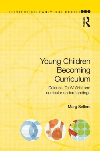 Young Children Becoming Curriculum: Deleuze, Te Whriki and curricular understandings (Contesting Early Childhood)