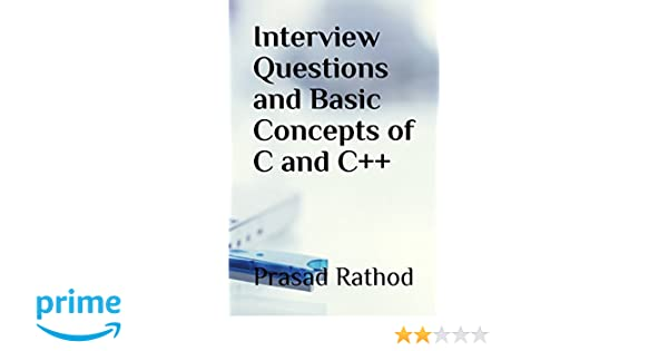 Interview Questions and Basic Concepts of C and C++: Prasad