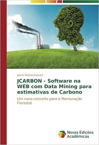JCARBON - Software na WEB com Data Mining para estimativas de Carbono: Um novo conceito para a Mensuração Florestal (Portuguese Edition): Jaime ...