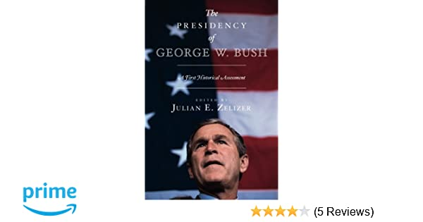 The Presidency Of George W Bush A First Historical Assessment