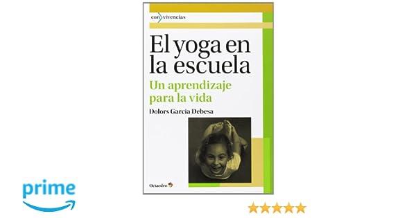 El yoga en la escuela: Un aprendizaje para la vida: 28 Con ...