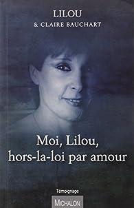 Moi Lilou, hors-la-loi par amour par  Lilou