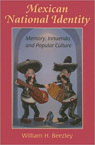 Mexican National Identity: Memory, Innuendo, and Popular ...