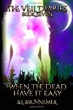 When The Dead Have It Easy (The Veil Diaries)